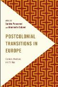 Postcolonial Transitions in Europe: Contexts, Practices and Politics