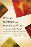 Political Identities and Popular Uprisings in the Middle East