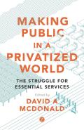 Making Public in a Privatized World: The Struggle for Essential Services