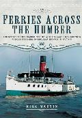 Ferries Across the Humber: the Story of the Humber Ferries and the Last Coal Burning Paddle Steamers in Regular Service in Britain