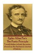 Edgar Allen Poe - The Poetic Principle: I Would Define, in Brief, the Poetry of Words as the Rhythmical Creation of Beauty.