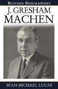 Gresham Machen Bitesize Biography