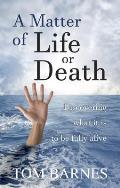 A Matter of Life or Death: Discovering What It Is to Be Fully Alive