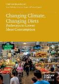 Changing Climate, Changing Diets: Pathways to Lower Meat Consumption