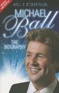Michael Ball: The Biography