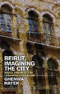 Beirut, Imagining the City: Space and Place in Lebanese Literature