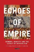 Echoes of Empire: Memory, Identity and the Legacy of Imperialism
