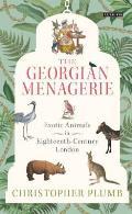 The Georgian Menagerie: Exotic Animals in Eighteenth-Century London