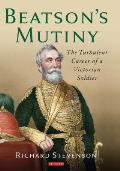 Beatson S Mutiny: The Turbulent Career of a Victorian Soldier