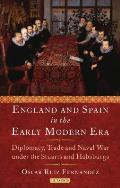 England and Spain in the Early Modern Era: Diplomacy, Trade and Naval War Under the Stuarts and Habsburgs