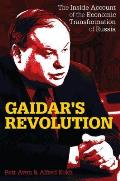 Gaidar S Revolution: The Inside Account of the Economic Transformation of Russia