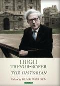 Hugh Trevor-Roper: A Portrait of an Historian