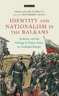 Identity and Nationalism in the Balkans: Anthems and the Making of Nation States in Southeast Europe