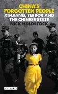 Chinas Forgotten People Xinjiang Terror & the Chinese State