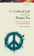 The Cultural Left and the Reagan Era: U.S. Protest and the Central American Revolutions