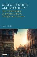 Muslim Identities and Modernity: The Transformation of Egyptian Culture, Thought and Literature