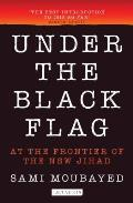 Under the Black Flag At the Frontier of the New Jihad