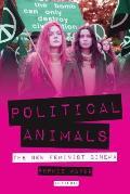 Political Animals: The New Feminist Cinema