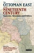 The Ottoman East in the Nineteenth Century: Societies, Identities and Politics