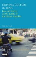 Driving Culture in Iran: Law and Society on the Roads of the Islamic Republic
