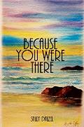 Because You Were There