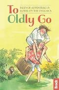 To Oldly Go: Tales of Adventurous Travel by the Over-60s