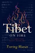 Tibet on Fire Self Immolations Against Chinese Rule
