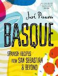 Basque Delicious Recipes from Spains Stunning Northern Coast
