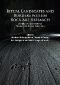 Ritual Landscapes and Borders Within Rock Art Research: Papers in Honour of Professor Kalle Sognnes