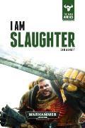 I Am Slaughter Beast Arises Book 1 Warhammer 40K