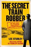 Secret Train Robber: the Real Great Train Robbery Mastermind Revealed