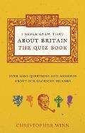 I Never Knew That about Britain: The Quiz Book: Over 1000 Questions and Answers about Our Glorious Isles