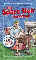 The Spare Heir Handbook: Prince Harry's Very Best Tips for the Royal Baby