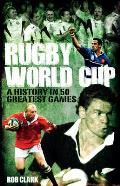 Rugby World Cup Greatest Games: A History in 50 Matches