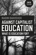 Against Capitalist Education: What Is Education For?