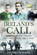 Ireland's Call - Irish Sporting Heroes Who Fell in the Great War