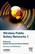 Wireless Public Safety Networks Volume 1: Overview and Challenges