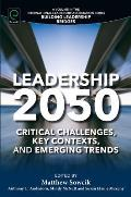 Leadership 2050: Critical Challenges, Key Contexts, and Emerging Trends