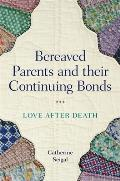 Bereaved Parents and Their Continuing Bonds: Love After Death