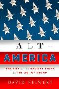 Alt America The Rise of the Radical Right in the Age of Trump