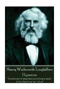 Henry Wadsworth Longfellow - Hyperion: Sometimes We May Learn More from a Man's Errors, Than from His Virtues