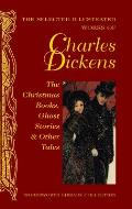 Selected Illustrated Works of Charles Dickens The Christmas Books Ghost Stories & Other Tales