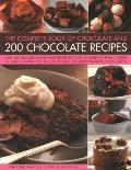 The Complete Book of Chocolate and 200 Chocolate Recipes: Over 200 Delicious Easy-To-Make Recipes for Total Indulgence, from Cookies to Cakes, Shown S