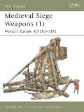 Medieval Siege Weapons (1): Western Europe Ad 585-1385