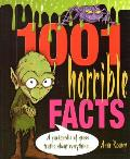 1001 Horrible Facts A Yukkopedia of Gross Truths about Everything