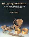 The Lockington Gold Hoard: An Early Bronze Age Barrow Cemetery at Lockington, Leicestershire