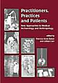 Practitioners, Practices and Patients: New Approaches to Medical Archaeology and Anthropology