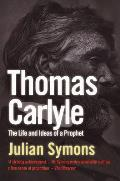 Thomas Carlyle: The Life & Ideas of a Prophet