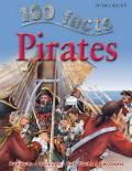 100 Facts Pirates: Sail the High Seas as a Pirate and Join the Hunt for Treasur