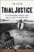 Trial Justice: The International Criminal Court and the Lord's Resistance Army